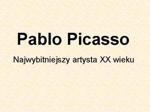 Pablo Picasso Najwybitniejszy artysta XX wieku Pablo Ruiz