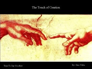 The Touch of Creation Time To Say Goodbye
