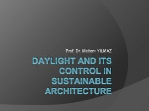 Prof Dr Meltem YILMAZ DAYLIGHT AND ITS CONTROL