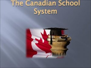 The Canadian School System How Canadian Schools Work