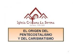 EL ORIGEN DEL PENTECOSTALISMO Y DEL CARISMATISMO 1