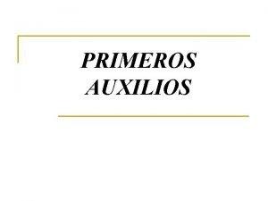 PRIMEROS AUXILIOS SE ENTIENDE POR PRIMEROS AUXILIOS EL