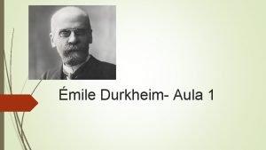 mile Durkheim Aula 1 mile Durkheim 1858 1917