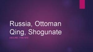 Russia Ottoman Qing Shogunate DECLINE 1750 1910 Commonalities