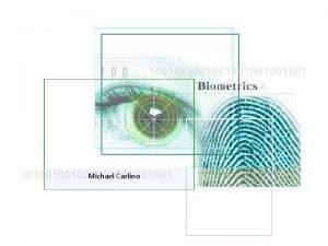 Michael Carlino ROADMAP Biometrics Definition Different types Future