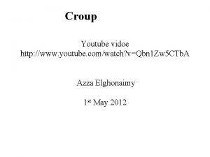 Croup Youtube vidoe http www youtube comwatch vQbn