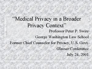 Medical Privacy in a Broader Privacy Context Professor