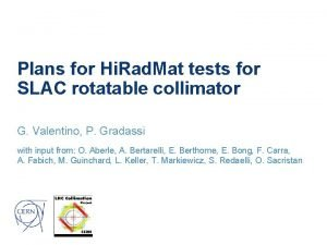 Plans for Hi Rad Mat tests for SLAC