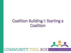 Coalition Building I Starting a Coalition Copyright 2014