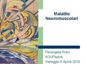 Malattie Neuromuscolari Pierangela Riani AOUPisana Viareggio 6 Aprile