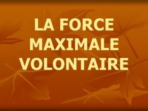 LA FORCE MAXIMALE VOLONTAIRE INTRODUCTION n n n