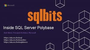 Inside SQL Server Polybase Bob Ward Principal Architect
