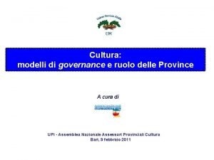 Cultura modelli di governance e ruolo delle Province