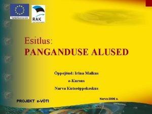Esitlus PANGANDUSE ALUSED ppejud Irina Malkus eKursus Narva