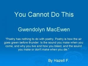 You Cannot Do This Gwendolyn Mac Ewen Poetry