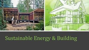 Sustainable Energy Building Introduction What is Sustainable Energy