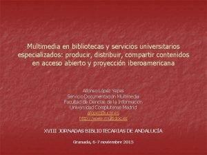 Multimedia en bibliotecas y servicios universitarios especializados producir