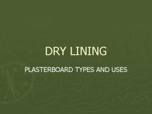 DRY LINING PLASTERBOARD TYPES AND USES Dry lining