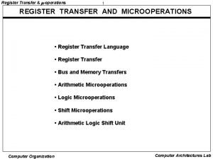 Register Transfer operations 1 REGISTER TRANSFER AND MICROOPERATIONS