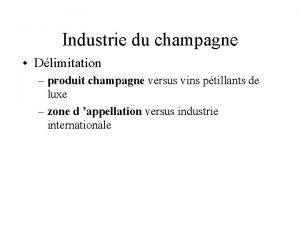 Industrie du champagne Dlimitation produit champagne versus vins