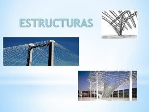 ESTRUCTURAS Estructuras a nuestro alrededor Estructuras de las
