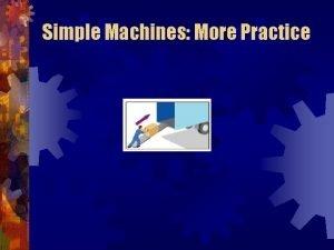 Simple Machines More Practice Simple Machines More Practice