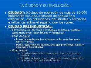 LA CIUDAD Y SU EVOLUCIN I CIUDAD Ncleos