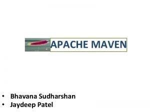 APACHE MAVEN Bhavana Sudharshan Jaydeep Patel Introduction What