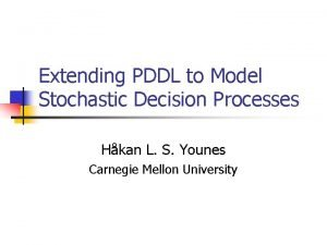 Extending PDDL to Model Stochastic Decision Processes Hkan