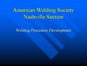 American Welding Society Nashville Section Welding Procedure Development