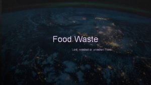 Food Waste Lost wasted or uneaten Food The