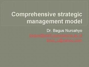 Comprehensive strategic management model Dr Bagus Nurcahyo bagusstaff