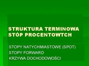 STRUKTURA TERMINOWA STP PROCENTOWTCH STOPY NATYCHMIASTOWE SPOT STOPY