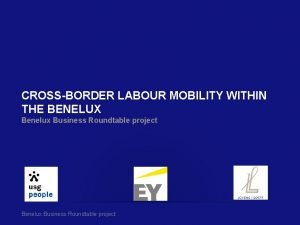 CROSSBORDER LABOUR MOBILITY WITHIN THE BENELUX Benelux Business