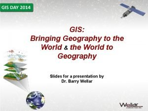 GIS Bringing Geography to the World the World