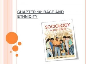 CHAPTER 10 RACE AND ETHNICITY RACE AND ETHNICITY