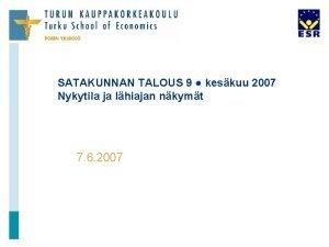 SATAKUNNAN TALOUS 9 keskuu 2007 Nykytila ja lhiajan