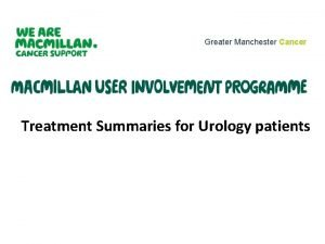 Greater Manchester Cancer Treatment Summaries for Urology patients