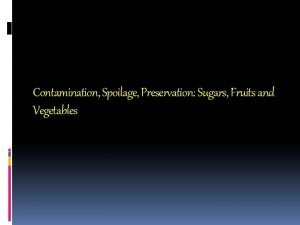 Contamination Spoilage Preservation Sugars Fruits and Vegetables CONTAMINATION