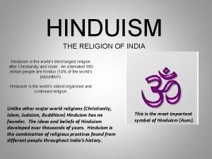 HINDUISM THE RELIGION OF INDIA Hinduism is the