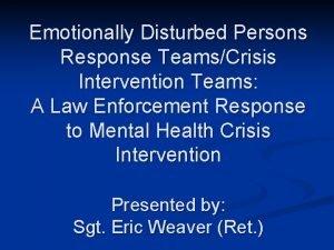 Emotionally Disturbed Persons Response TeamsCrisis Intervention Teams A