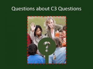 Questions about C 3 Questions Compelling Questions Address