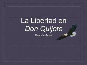 La Libertad en Don Quijote Danielle Amiot Introduccin