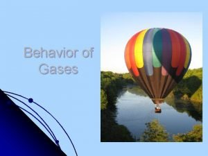 Behavior of Gases Kinetic Molecular Theory KMT l