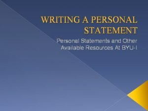 WRITING A PERSONAL STATEMENT Personal Statements and Other