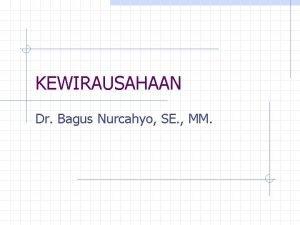 KEWIRAUSAHAAN Dr Bagus Nurcahyo SE MM USAHA KECIL