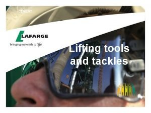 Lifting tools and tackles 1 SAFETY IN OPERATION