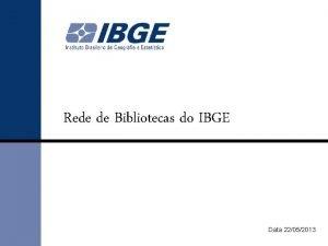 Rede de Bibliotecas do IBGE Data 22052013 Rede