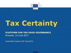 Tax Certainty PLATFORM FOR TAX GOOD GOVERNANCE Brussels