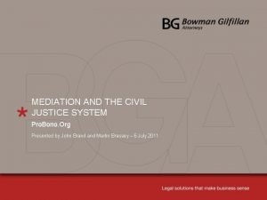 MEDIATION AND THE CIVIL JUSTICE SYSTEM Pro Bono